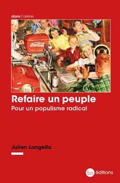 Refaire un peuple. Pour un populisme radical