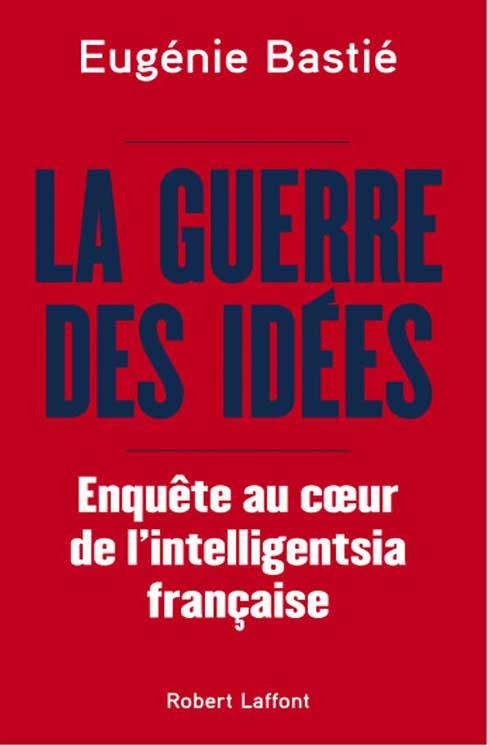 La guerre des idées Eugénie Bastié Robert Laffont 19.00 €