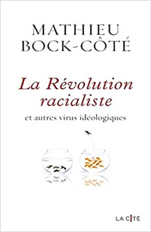La Révolution racialiste, éditions La Cité et autres virus idéologiques livre de Mathieu Bock-Côté
