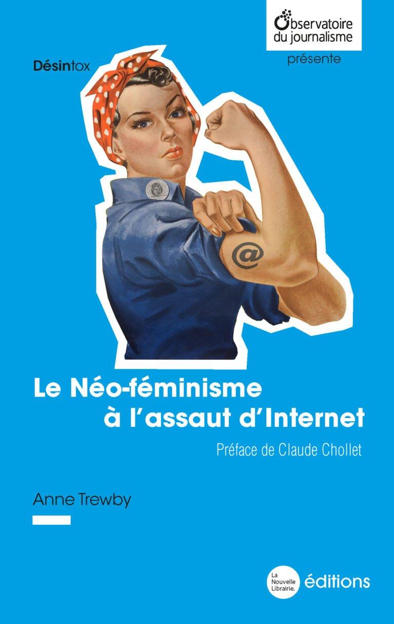 Le Néo-féminisme à l'assaut d'Internet un livre d'Anne Trewby aux éditions La Nouvelle Librairie 4,90 euros