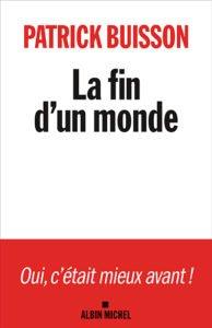 La fin d'un monde, Patrick Buisson, édition Albin Michel, 22,90 euros