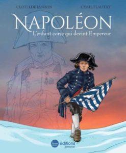 Napoléon, l'enfant corse qui devint empereur, un livre jeunesse de Clotilde Jannin et Cyril Flautat aux éditions La Nouvelle Librairie jeunesse