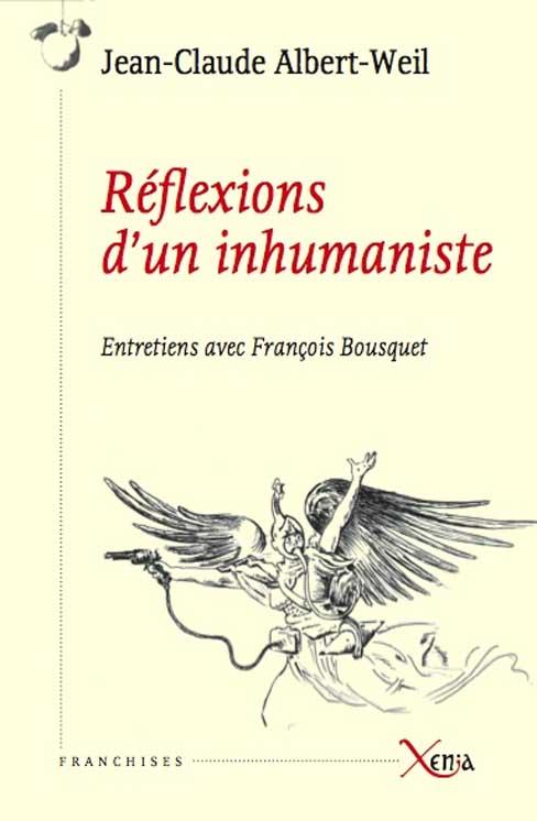 Réflexions d'un inhumaniste entretien avec Jean-Claude Albert-Weil par François Bousquet