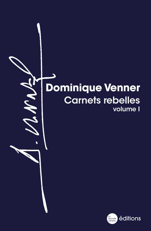 Dominique Venner, carnet rebelles volume 1 version de luxe